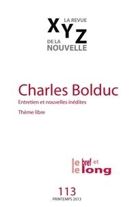 Nicolas Tremblay et Charles Bolduc - XYZ. La revue de la nouvelle. No. 113, Printemps 2013 - Charles Bolduc: entretiens et nouvelles inédites.