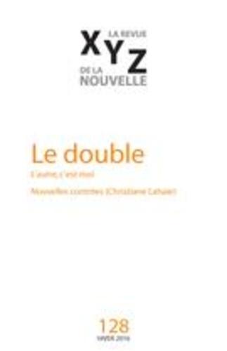 Nicolas Tremblay et Adina Balint - XYZ. La revue de la nouvelle. No. 128, Hiver 2016 - Le double.