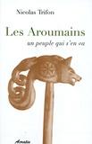 Nicolas Trifon - Les Aroumains un peuple qui s'en va - Suivi de L'aroumain parlé à Metsovo ; Le nomadisme chez les Aroumains.