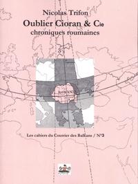 Nicolas Trifon - Oublier Cioran & Cie.