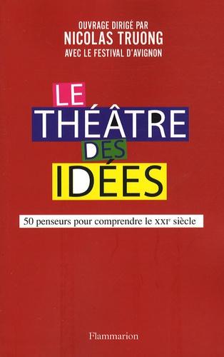 Nicolas Truong - Le Théâtre des idées - 50 Penseurs pour comprendre le XXIe siècle.