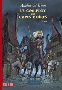Nicolas Van De Walle - Adelin & Irina Tome 1 : Le complot des capes noires.