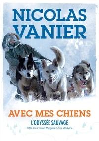 Nicolas Vanier - Avec mes chiens - L'Odyssée sauvage.