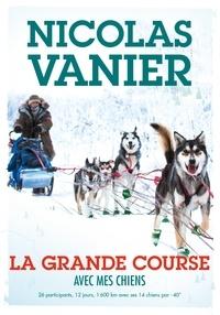Nicolas Vanier - Avec mes chiens - Tome 2 - La Grande Course.