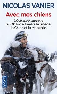 Nicolas Vanier - Avec mes chiens - L'Odyssée sauvage, à travers Sibérie, Chine et Mongolie.