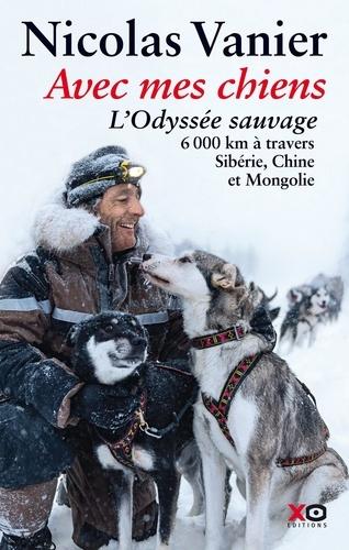 Avec mes chiens. L'Odyssée sauvage, à travers Sibérie, Chine et Mongolie