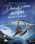 Nicolas Vanier et Gaëlle Bouttier-Guérive - Donne-moi des ailes pour sauver la planète.