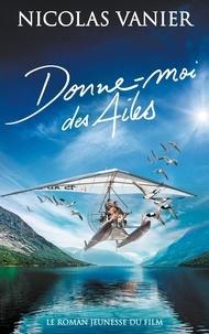 Nicolas Vanier et Christine Féret-Fleury - Donne-moi des ailes.