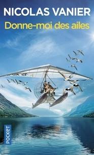 Nicolas Vanier - Donne-moi des ailes.
