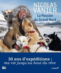 Nicolas Vanier - La Passion du Grand Nord.