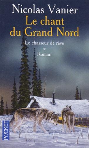 Nicolas Vanier - Le chant du Grand Nord Tome 1 : Le chasseur de rêve.