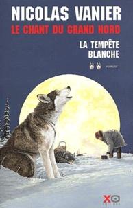 Nicolas Vanier - Le chant du Grand Nord Tome 2 : La tempête blanche.