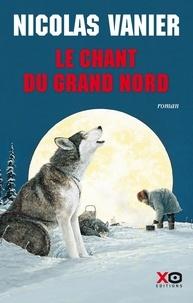 Nicolas Vanier - Le chant du Grand Nord.