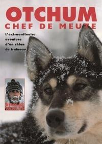 Nicolas Vanier - Otchum, chef de meute - L'extraordinaire aventure d'un chien de traîneau.