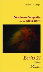 Nicolas Vargas - Décadence Composite - <em>suivi de</em> White Spirit.