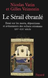 Nicolas Vatin et Gilles Veinstein - Le sérail ébranlé - Essai sur les morts, dépositions et avènements des sultans ottomans, XIVe-XIXe siècle.