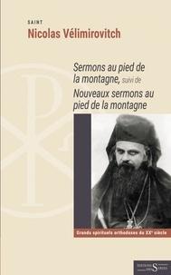 Nicolas Vélimirovitch - Sermons au pied de la montagne - Suivi de nouveaux sermons au pied de la montagne.
