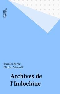 Nicolas Viasnoff et Jacques Borgé - Archives de l'Indochine.