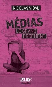 Nicolas Vidal - Médias, le grand errement - Comment lire la carte routière de la pensée unique ?.