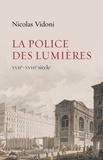 Nicolas Vidoni - La police des Lumières - XVIIe-XVIIIe siècle.