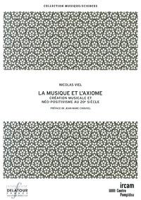Nicolas Viel - La musique et l'axiome - Création musicale et néo-positivisme au 20e siècle.