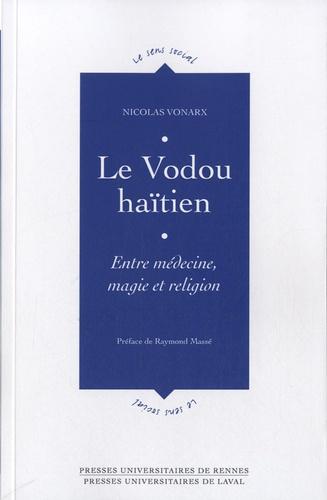 Nicolas Vonarx - Le Vodou haïtien - Entre médecine, magie et religion.