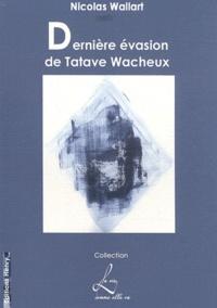 Nicolas Wallart - Dernière évasion de Tatave Wacheux - Ou L'anti-Atala.