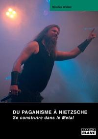 Nicolas Walzer - Du paganisme à Nietzsche - Se construire dans le Metal.
