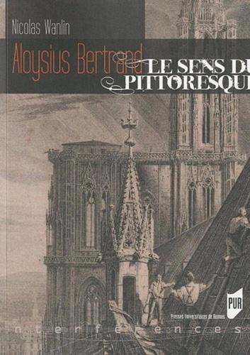 Nicolas Wanlin - Aloysius Bertrand, le sens du pittoresque - Usages et valeurs des arts dans Gaspard de la nuit.