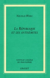 Nicolas Weill - La république et les antisémites.
