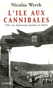 Nicolas Werth - L'île aux cannibales - 1933, une déportation-abandon en Sibérie.