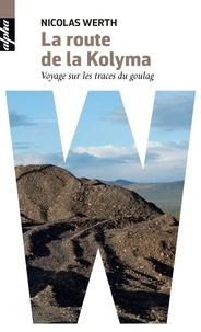Nicolas Werth - La route de la Kolyma - Voyage sur les traces du goulag.