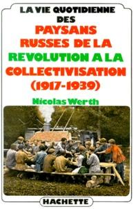 Nicolas Werth - La Vie quotidienne des paysans russes de la Révolution à la collectivisation - 1917-1939.