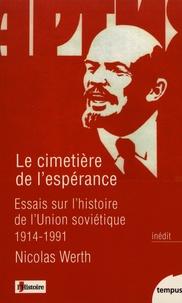 Nicolas Werth - Le cimetière de l'espérance - Essais sur l'histoire de l'Union soviétique, 1914-1991.