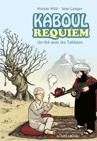 Nicolas Wild et Sean Langan - Kaboul Requiem - Un thé avec les Talibans.