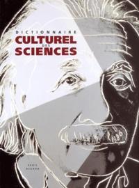 Nicolas Witkowski et  Collectif - Dictionnaire culturel des sciences - Art, littérature, cinéma, sociologie, mythe, politique, histoire, humour, religion, éthique, économie, poésie, vulgarisation.