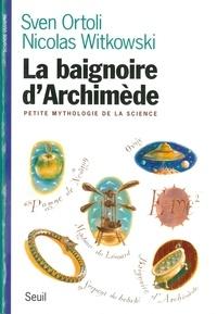 Nicolas Witkowski et Sven Ortoli - La baignoire d'Archimède - Petite mythologie de la science.