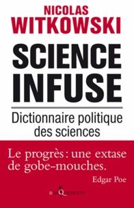 Nicolas Witkowski - Science infuse - Dictionnaire politique des sciences.