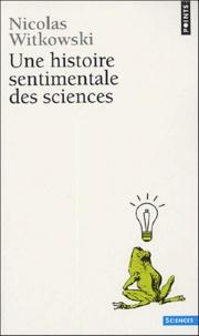 Nicolas Witkowski - Une histoire sentimentale des sciences.