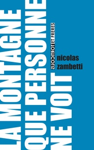 Nicolas Zambetti - La montagne que personne ne voit.