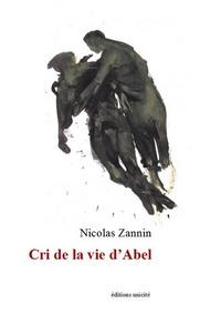 Téléchargement gratuit ebook ipod Cri de la vie d'Abel 9782373553918 (Litterature Francaise) par Nicolas Zannin