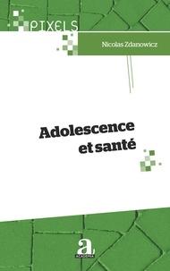 Nicolas Zdanowicz - Adolescence et santé.