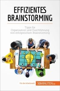 Nicolas Zinque et  Sarah Mareike Lobeck - Effizientes Brainstorming - Tipps für Organisation und Durchführung von erfolgreichem Brainstorming.