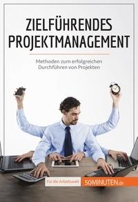 Nicolas Zinque et Leonie Kremer - Zielführendes Projektmanagement - Methoden zum erfolgreichen Durchführen von Projekten.