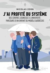 Nicolas Zorn - J'ai profité du système - Des centres jeunesse à l'université : parcours d'un enfant du système québécois.