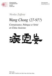 Nicolas Zufferey - Wang Chong (27-97?) - Connaissance, politique et vérité en Chine ancienne.