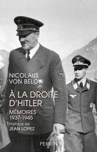 Nicolaus von Below - A la droite d'Hitler - Mémoires 1937-1945.