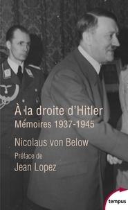 Nicolaus von Below - A la droite d'Hitler - Mémoires, 1937-1945.