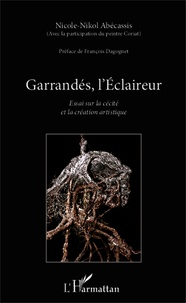 Nicole Abécassis - Garrandés, l'Eclaireur - Essai sur la cécité et la création artistique.