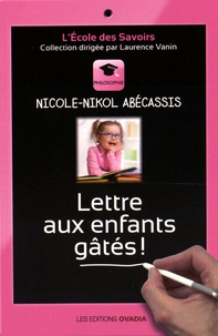 Nicole Abécassis - Lettre aux enfants gâtés !.
